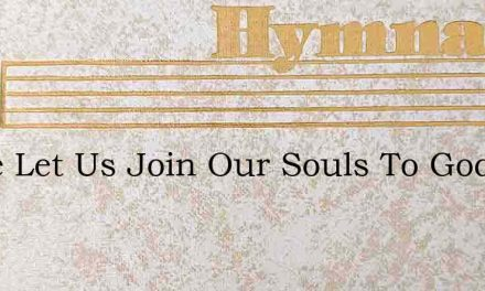 Come Let Us Join Our Souls To God In Eve – Hymn Lyrics