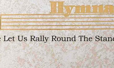 Come Let Us Rally Round The Standard – Hymn Lyrics