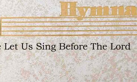 Come Let Us Sing Before The Lord – Hymn Lyrics