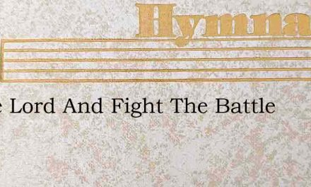 Come Lord And Fight The Battle – Hymn Lyrics