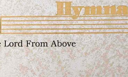 Come Lord From Above – Hymn Lyrics