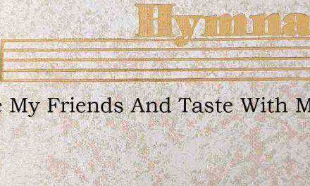 Come My Friends And Taste With Me – Hymn Lyrics