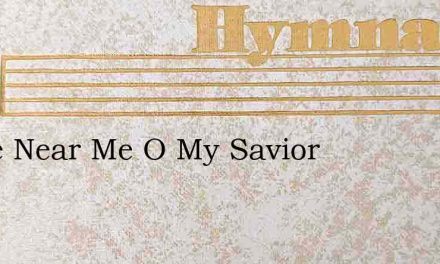 Come Near Me O My Savior – Hymn Lyrics
