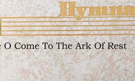Come O Come To The Ark Of Rest – Hymn Lyrics