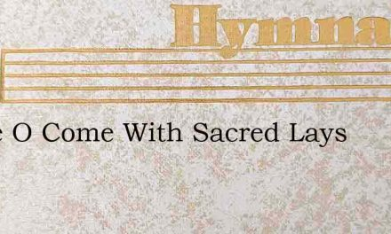Come O Come With Sacred Lays – Hymn Lyrics