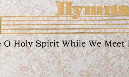 Come O Holy Spirit While We Meet For Pra – Hymn Lyrics