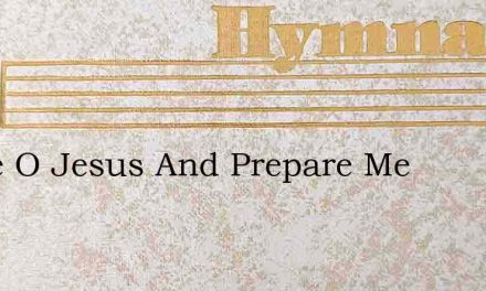 Come O Jesus And Prepare Me – Hymn Lyrics