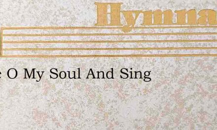 Come O My Soul And Sing – Hymn Lyrics