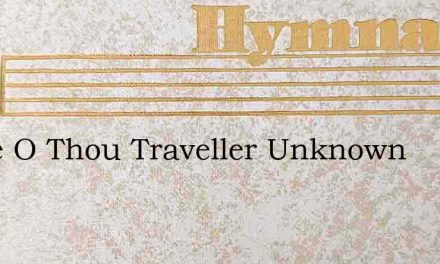 Come O Thou Traveller Unknown – Hymn Lyrics
