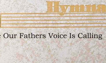Come Our Fathers Voice Is Calling – Hymn Lyrics