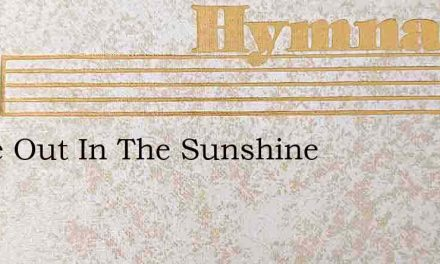 Come Out In The Sunshine – Hymn Lyrics