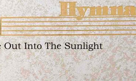Come Out Into The Sunlight – Hymn Lyrics