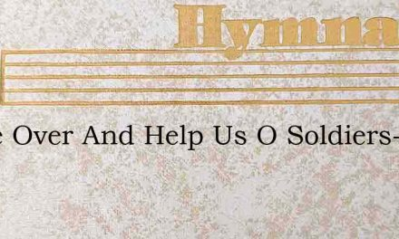 Come Over And Help Us O Soldiers-1 – Hymn Lyrics
