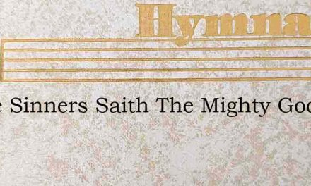 Come Sinners Saith The Mighty God – Hymn Lyrics