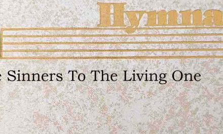 Come Sinners To The Living One – Hymn Lyrics