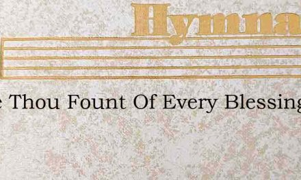 Come Thou Fount Of Every Blessing – Hymn Lyrics
