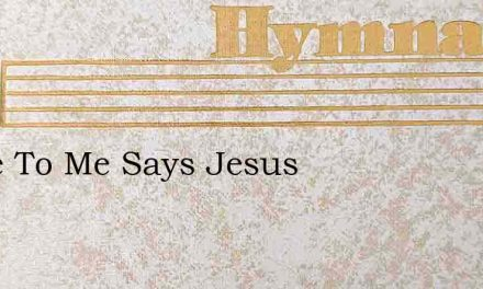 Come To Me Says Jesus – Hymn Lyrics