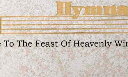 Come To The Feast Of Heavenly Wine – Hymn Lyrics