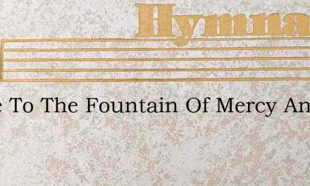 Come To The Fountain Of Mercy And Live – Hymn Lyrics