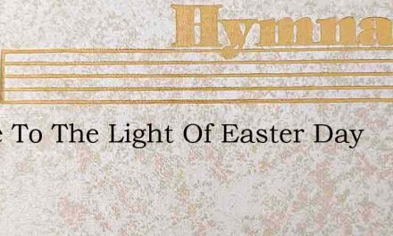 Come To The Light Of Easter Day – Hymn Lyrics