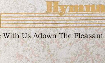 Come With Us Adown The Pleasant – Hymn Lyrics