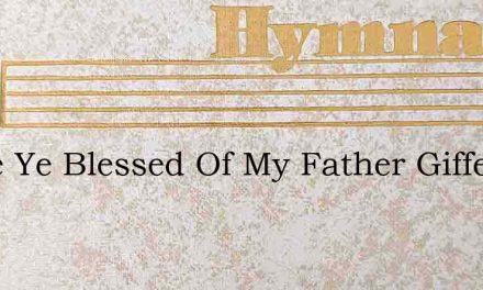 Come Ye Blessed Of My Father Giffe – Hymn Lyrics