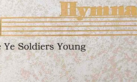 Come Ye Soldiers Young – Hymn Lyrics