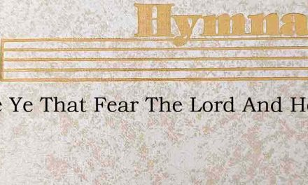 Come Ye That Fear The Lord And Hear What – Hymn Lyrics