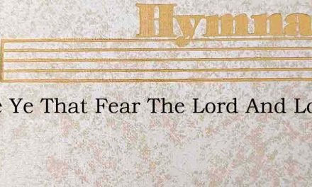 Come Ye That Fear The Lord And Love Him – Hymn Lyrics