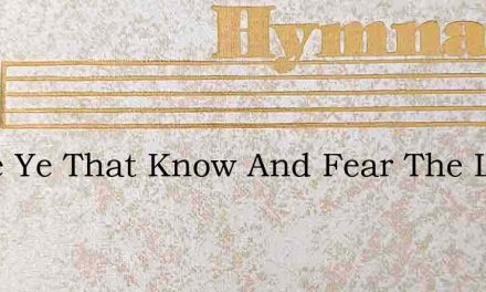 Come Ye That Know And Fear The Lord – Hymn Lyrics