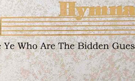 Come Ye Who Are The Bidden Guests – Hymn Lyrics