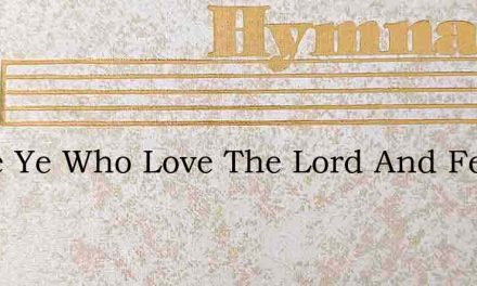 Come Ye Who Love The Lord And Feel His Q – Hymn Lyrics