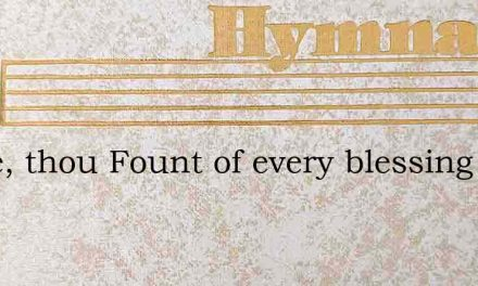 Come, thou Fount of every blessing – Hymn Lyrics