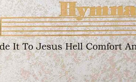 Confide It To Jesus Hell Comfort And Che – Hymn Lyrics