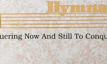Conquering Now And Still To Conquer Ride – Hymn Lyrics