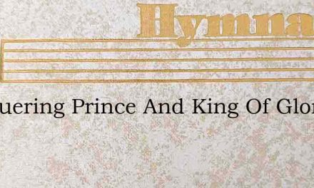 Conquering Prince And King Of Glory – Hymn Lyrics