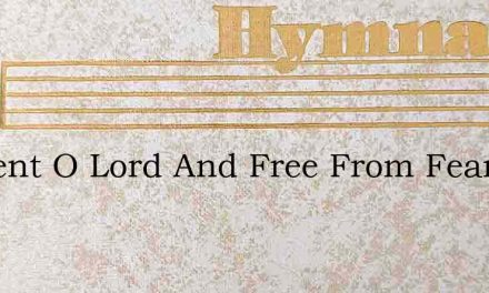 Content O Lord And Free From Fear – Hymn Lyrics