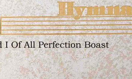 Could I Of All Perfection Boast – Hymn Lyrics