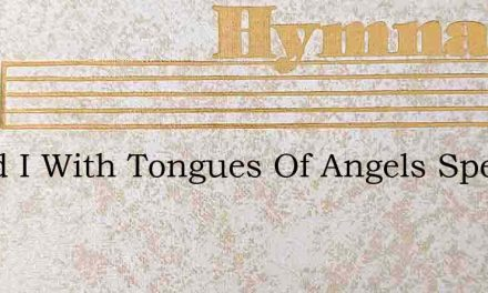 Could I With Tongues Of Angels Speak – Hymn Lyrics