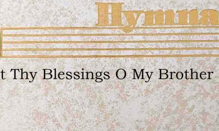 Count Thy Blessings O My Brother – Hymn Lyrics