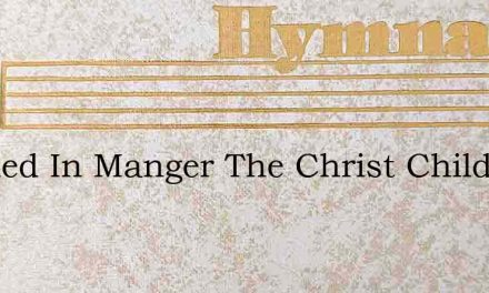 Cradled In Manger The Christ Child – Hymn Lyrics