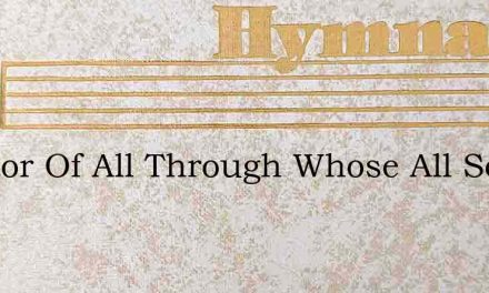 Creator Of All Through Whose All Seeing – Hymn Lyrics