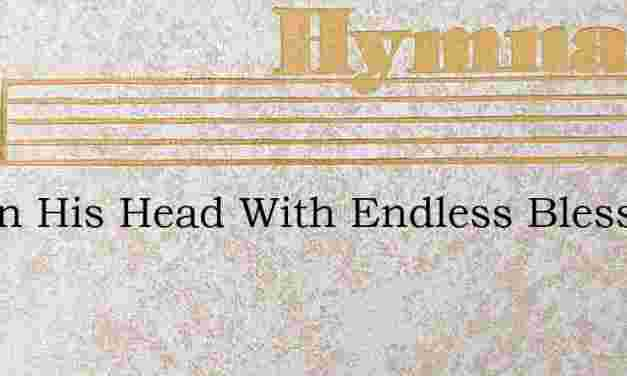Crown His Head With Endless Blessing – Hymn Lyrics