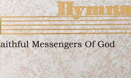 Cry Faithful Messengers Of God – Hymn Lyrics