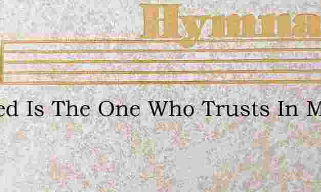 Cursed Is The One Who Trusts In Man – Hymn Lyrics