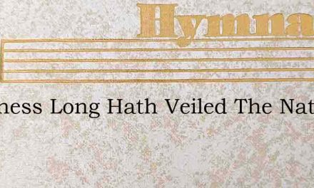 Darkness Long Hath Veiled The Nations – Hymn Lyrics