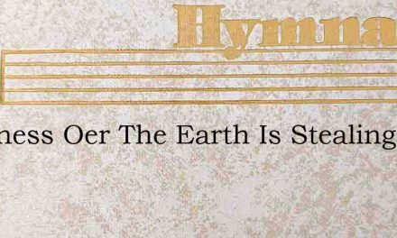 Darkness Oer The Earth Is Stealing – Hymn Lyrics