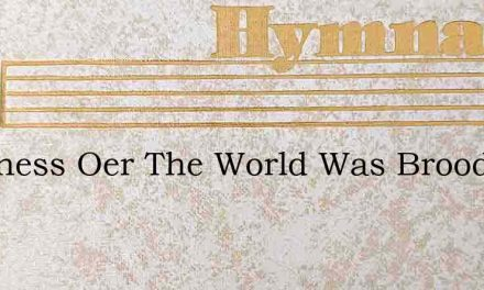 Darkness Oer The World Was Brooding – Hymn Lyrics