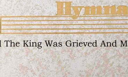 David The King Was Grieved And Moved – Hymn Lyrics