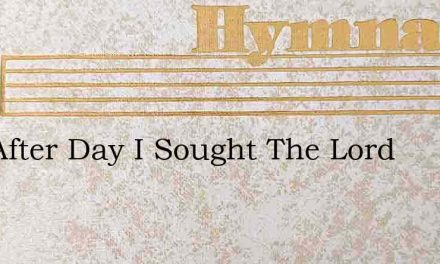 Day After Day I Sought The Lord – Hymn Lyrics